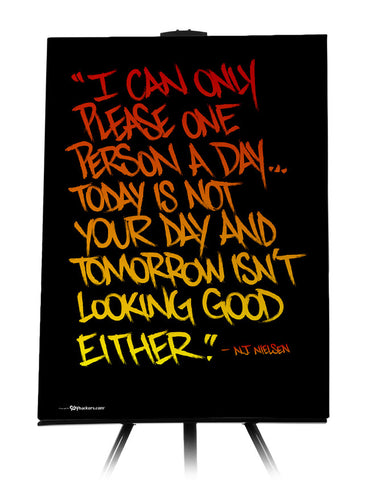 Canvas - I Can Only Please One Person A Day... Today Is Not Your Day and Tomorrow isn't Looking Good Either.  - 1