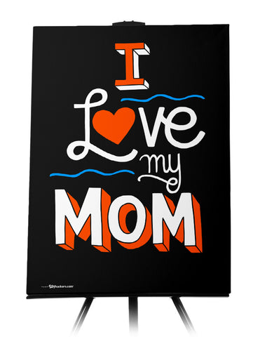 I Love My Mom Canvas