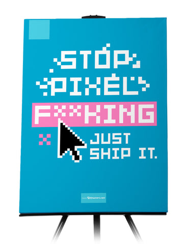 Stop Pixel F*cking Just Ship It Canvas