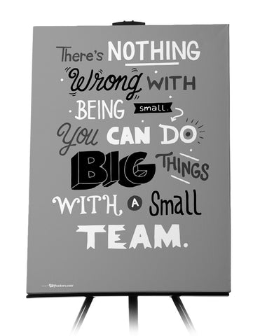 Canvas - There's nothing wrong with being small. You can do big things with a small team.  - 1