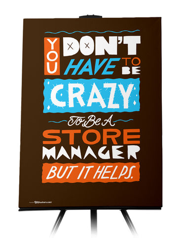 You Don't Have To Be Crazy To Be A Store Manager But It Helps