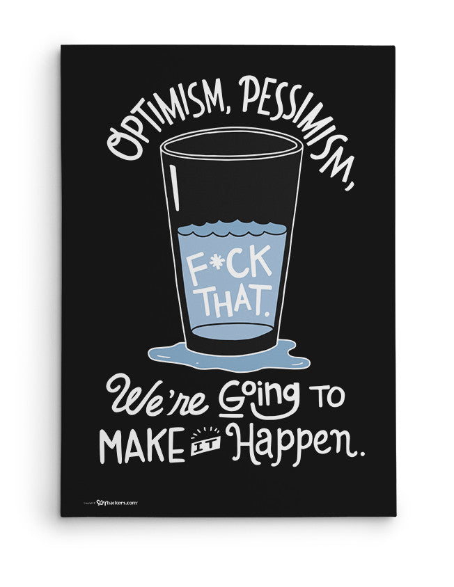 Canvas - Optimism, pessimism, fuck that. We're going to make it happen.  - 2