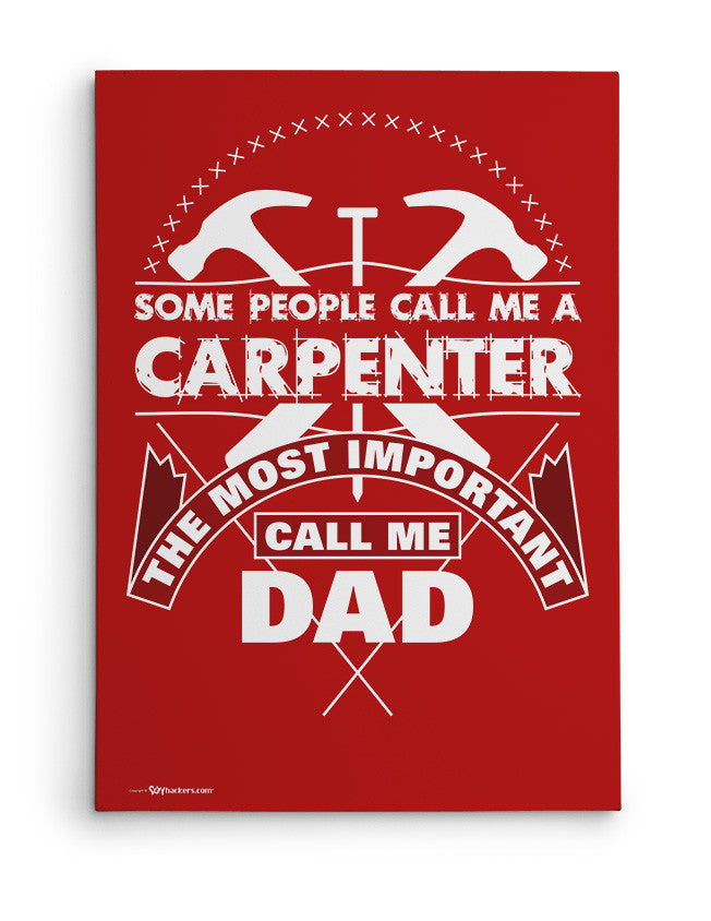 Canvas - Some People Call Me A Carpenter the Most Important Call me Dad  - 2