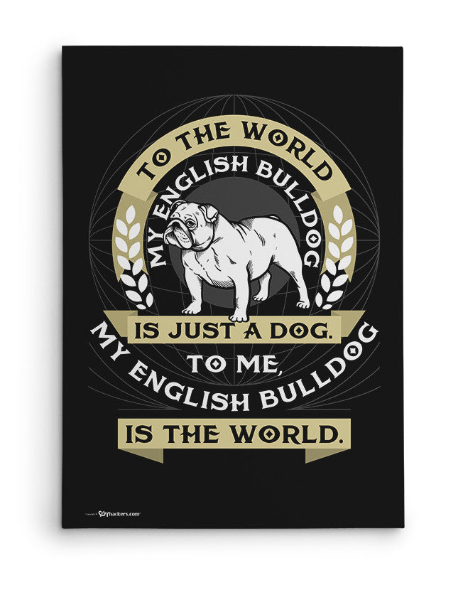 Canvas - To The World My English Bulldog...  - 2