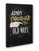 Canvas - Always challenge the old ways.  - 3