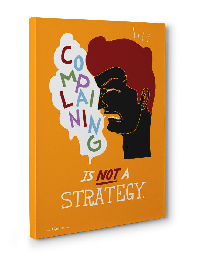 Canvas - Complaining is not a strategy.  - 3