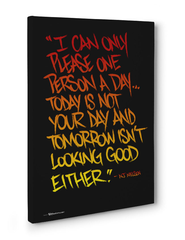Canvas - I Can Only Please One Person A Day... Today Is Not Your Day and Tomorrow isn't Looking Good Either.  - 3