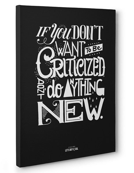 Canvas - If you don't want to be criticized, don't do anything new.  - 3