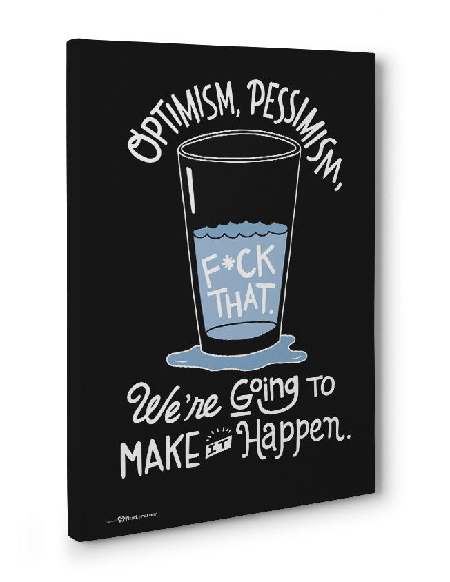 Canvas - Optimism, pessimism, fuck that. We're going to make it happen.  - 3