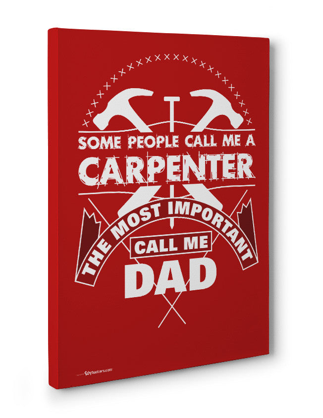 Canvas - Some People Call Me A Carpenter the Most Important Call me Dad  - 3
