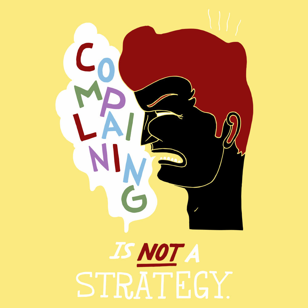 Complaining Is Not A Strategy Unisex T-Shirt