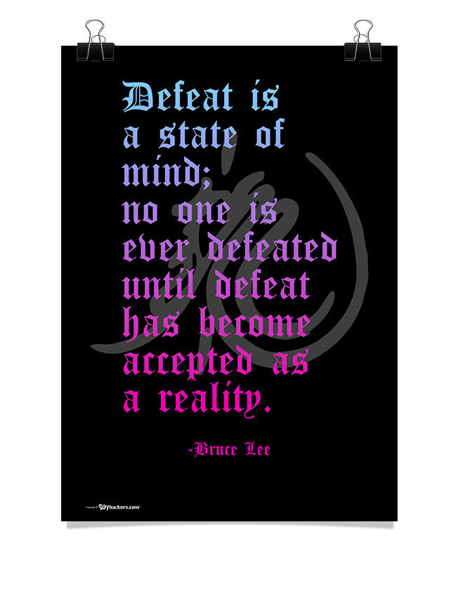 Poster - Defeat Is A State Of Mind; No One Is Defeated Until Defeat Has Become Accepted As A Reality </br> - Bruce Lee  - 1