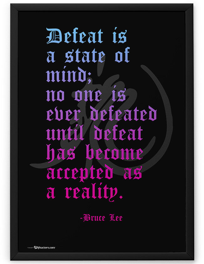 Poster - Defeat Is A State Of Mind; No One Is Defeated Until Defeat Has Become Accepted As A Reality </br> - Bruce Lee  - 2