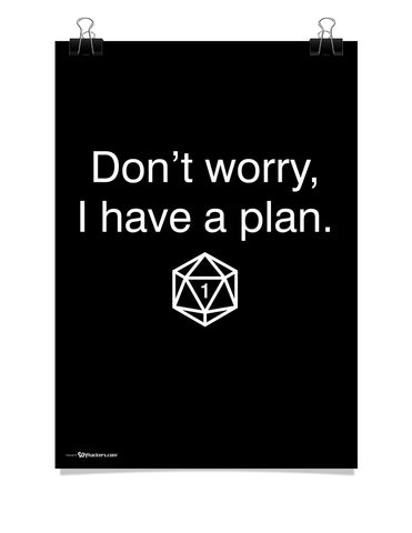 Don't Worry, I Have A Plan Poster