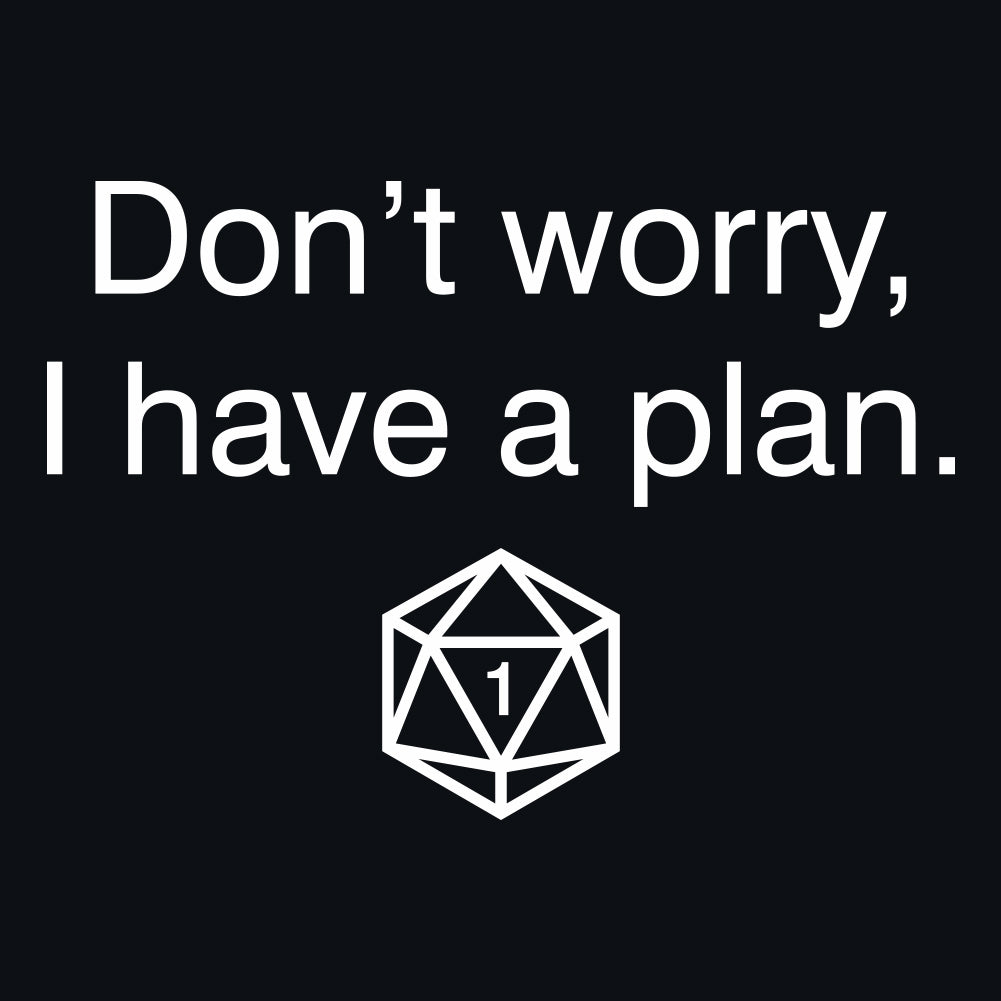 Don't worry, I have a plan. Men's Unisex DnD T-Shirt by Sexy Hackers