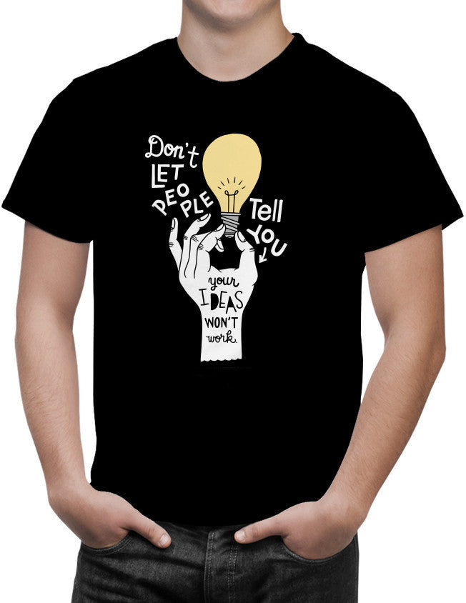 Shirt - Don't let people tell you your ideas won't work.  - 3