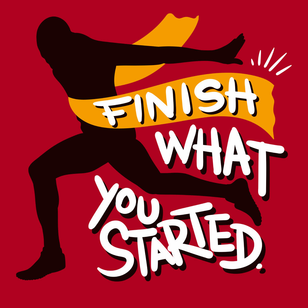 Finish What You Started Unisex T-Shirt