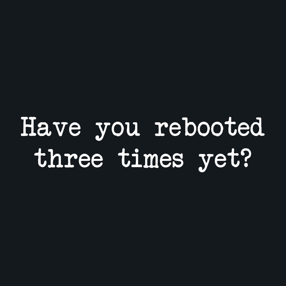 Have You Rebooted Three Times Yet Unisex T-Shirt