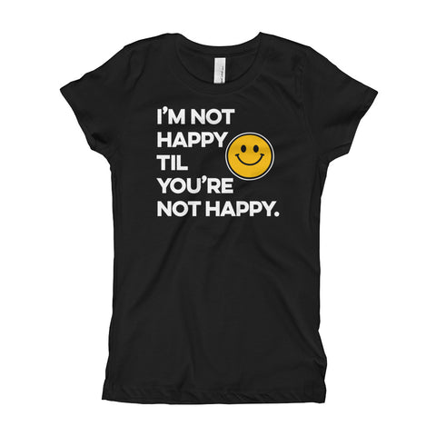 I'm Not Happy Til You're Not Happy Princess T-shirt