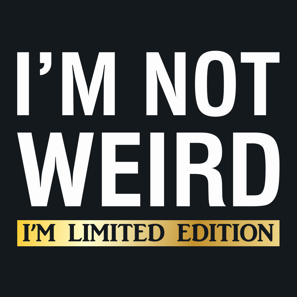 I'm Not Weird I'm Limited Edition Men's Unisex T-Shirt