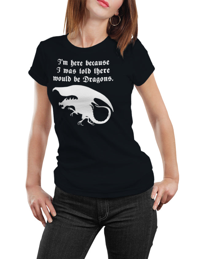 I'm Here Because I Was Told There Would Be Dragons Men's Unisex T-Shirt by Sexy Hackers
