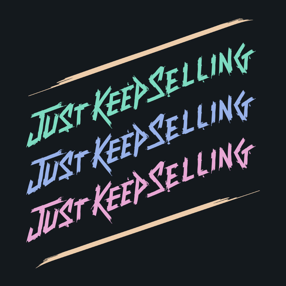 Just Keep Selling