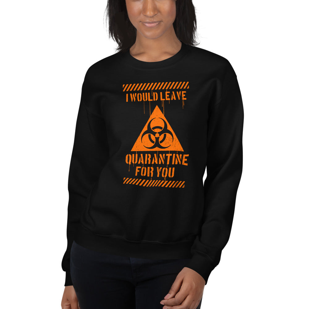 I Would Leave For You Unisex Sweatshirts
