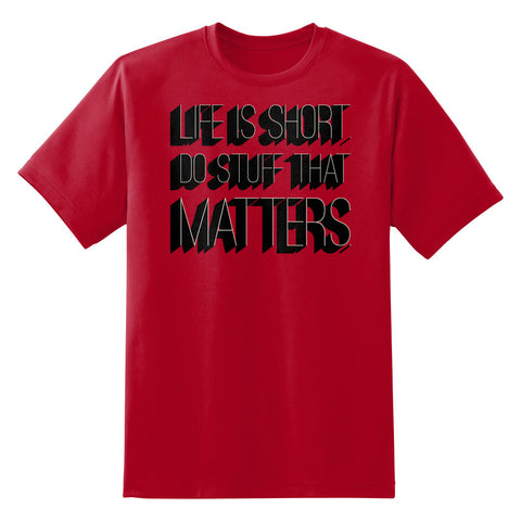 Life Is Short Do Stuff That Matters Unisex T-Shirt
