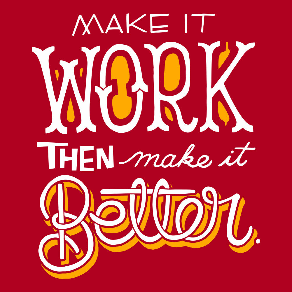Make it work, then make it better.