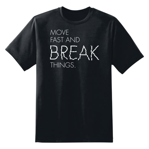 Move Fast And Break Things Unisex T-Shirt