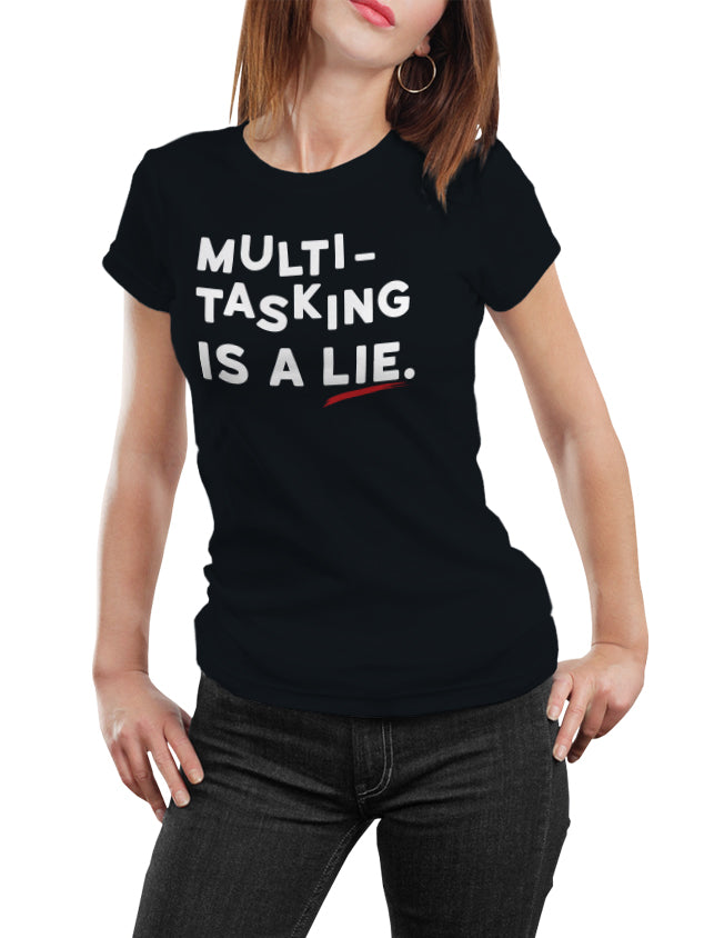 Multitasking is a LIE T-Shirt