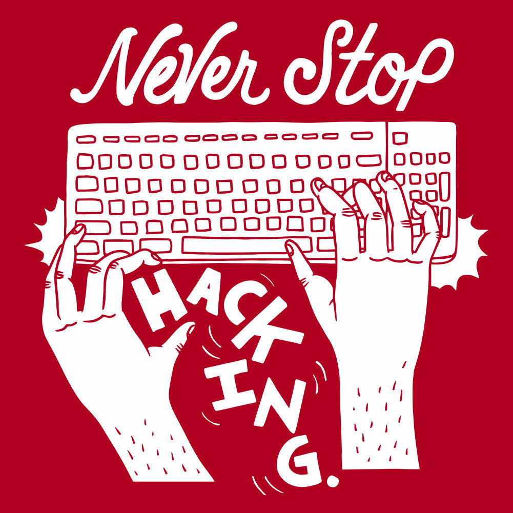 Never stop h*cking.