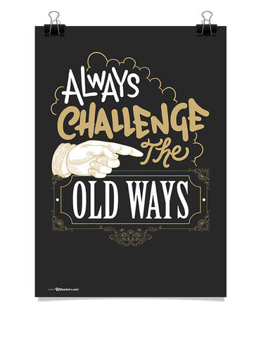 Always Challenge the Old Ways Poster