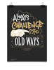 Poster - Always challenge the old ways.  - 1