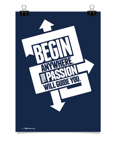 Poster - Begin anywhere. Your passion will guide you.  - 1