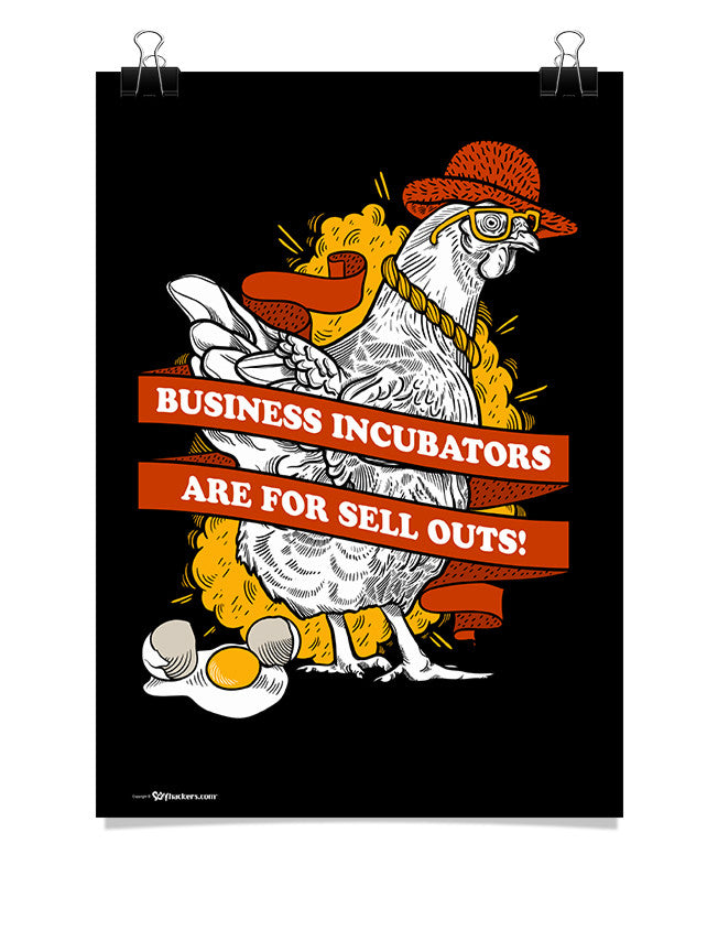 Poster - Business incubators are for sell outs.  - 1