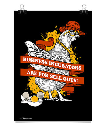 Business Incubators Are For Sell Outs Poster