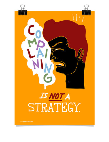Poster - Complaining is not a strategy.  - 1