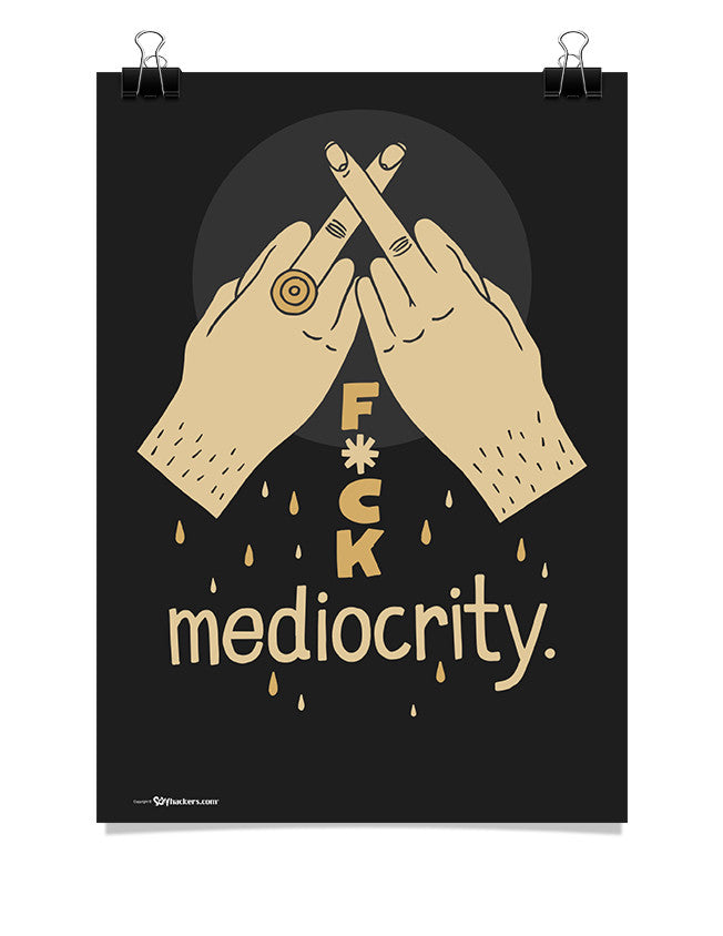 Poster - Fuck mediocrity.  - 1