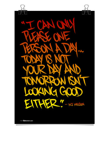 Poster - I Can Only Please One Person A Day... Today Is Not Your Day and Tomorrow isn't Looking Good Either.  - 1