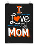 Poster - I Love My Mom  - 1