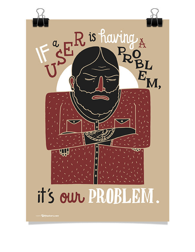 Poster - If a user is having a problem, it's our problem.  - 1