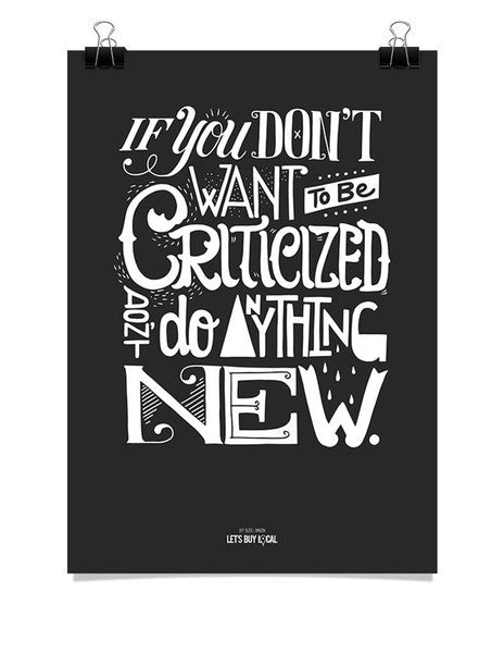 Poster - If you don't want to be criticized, don't do anything new.  - 1