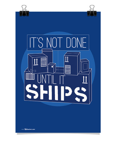 Poster - It's not done until it ships.  - 1