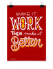 Poster - Make it work, then make it better.  - 1