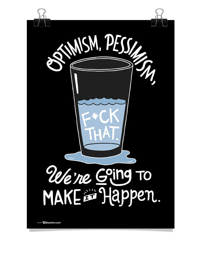 Poster - Optimism, pessimism, fuck that. We're going to make it happen.  - 1