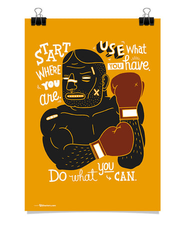 Poster - Start where you are. Use what you have. Do what you can.  - 1