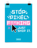 Poster - Stop pixel fucking. Just ship it.  - 1