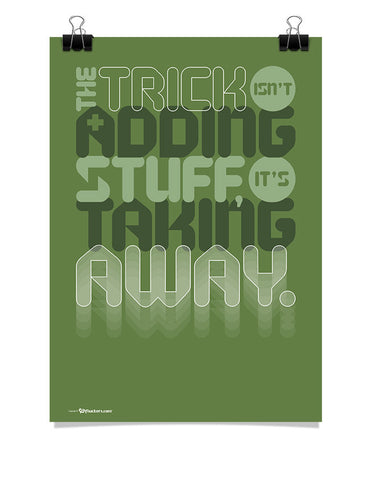 Poster - The trick isn't adding stuff, it's taking away.  - 1