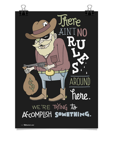 Poster - There ain't no rules around here. We're trying to accomplish something.  - 1